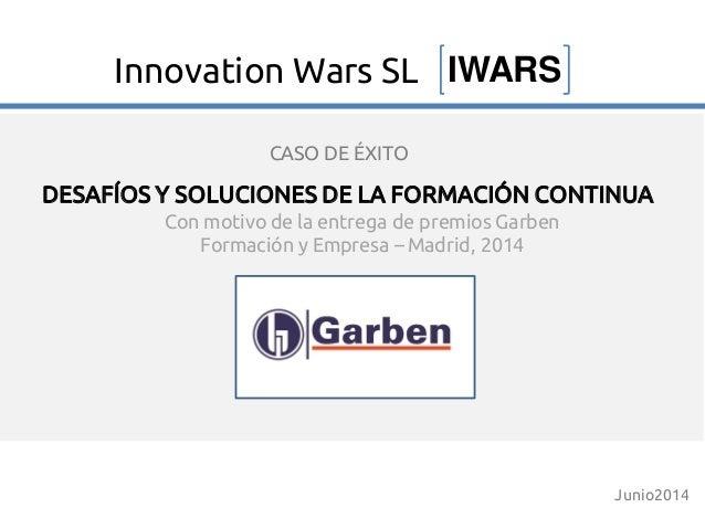 Con motivo de la entrega de premios Garben Formación y Empresa – Madrid, 2014 DESAFÍOS Y SOLUCIONES DE LA FORMACIÓN CONTIN...