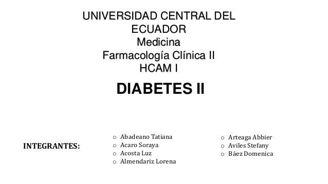CENTRAL DEL ECUADOR Medicina Farmacología Clínica II HCAM I DIABETES ...