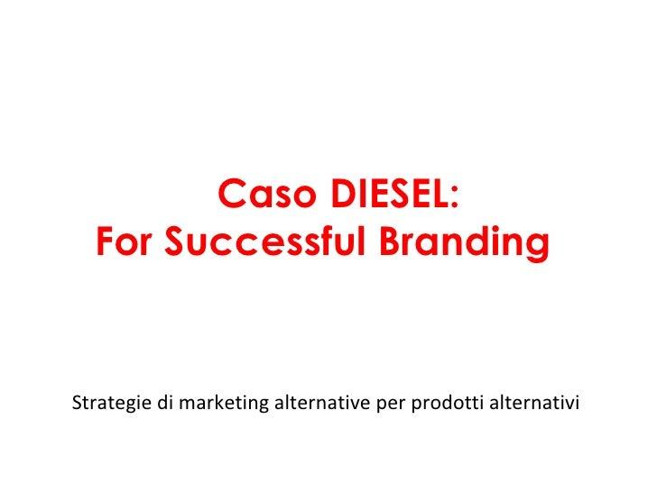 Caso DIESEL:  For Successful BrandingStrategie di marketing alternative per prodotti alternativi