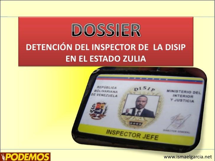 DETENCIÓN DEL INSPECTOR DE LA DISIP         EN EL ESTADO ZULIA                                   www.ismaelgarcia.net