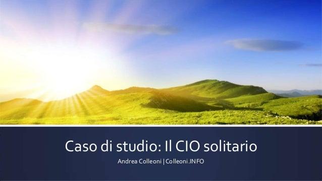 Caso di studio: Il CIO solitario Andrea Colleoni | Colleoni.INFO