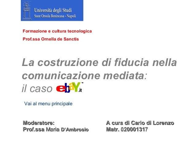 Formazione e cultura tecnologicaProf.ssa Ornella de SanctisLa costruzione di fiducia nellacomunicazione mediata:il casoVai...