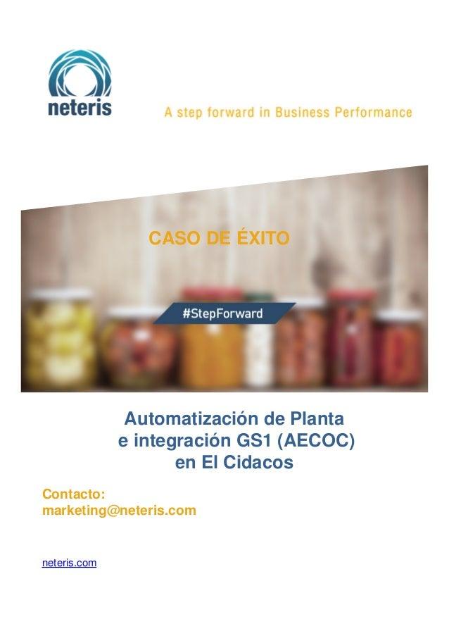 CASO DE ÉXITO Contacto: marketing@neteris.com neteris.com Automatización de Planta e integración GS1 (AECOC) en El Cidacos