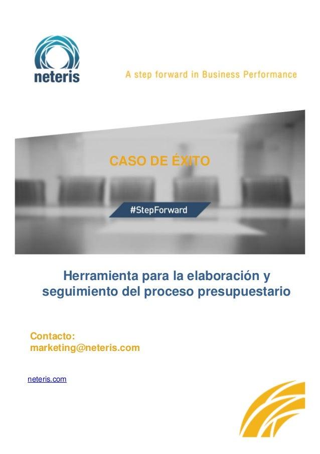 CASO DE ÉXITO Contacto: marketing@neteris.com neteris.com Herramienta para la elaboración y seguimiento del proceso presup...