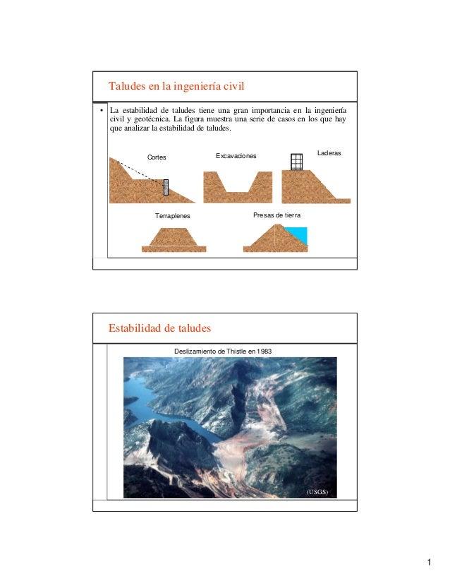 Taludes en la ingeniería civil• La estabilidad de taludes tiene una gran importancia en la ingeniería  civil y geotécnica....
