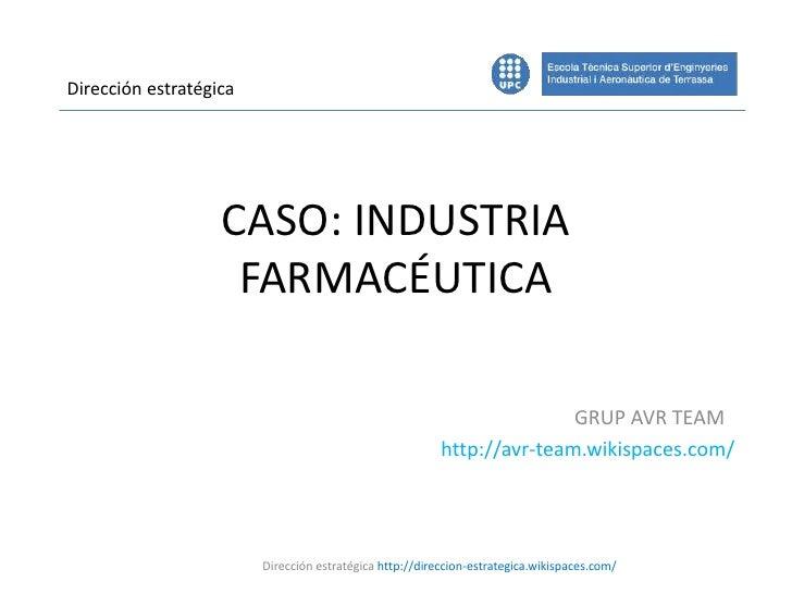 CASO: INDUSTRIA FARMACÉUTICA<br />Dirección estratégica<br />                                                             ...