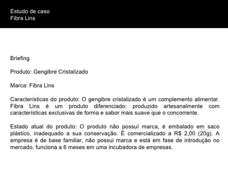 Estudo de caso Fibra Lins Briefing Produto: Gengibre Cristalizado Marca: Fibra Lins Características do produto: O gengibre...