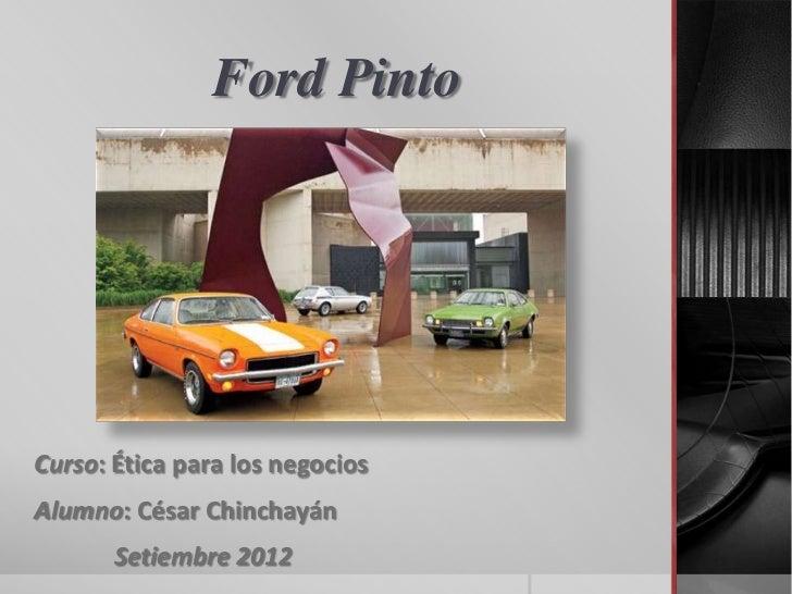 Ford PintoCurso: Ética para los negociosAlumno: César Chinchayán       Setiembre 2012