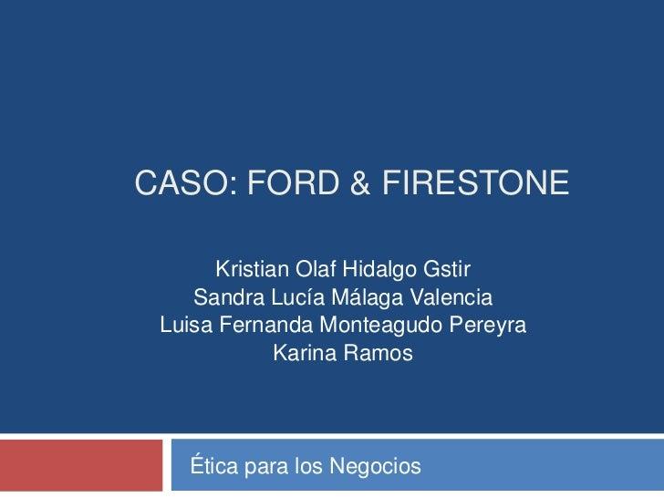 CASO: FORD & FIRESTONE       Kristian Olaf Hidalgo Gstir    Sandra Lucía Málaga Valencia Luisa Fernanda Monteagudo Pereyra...