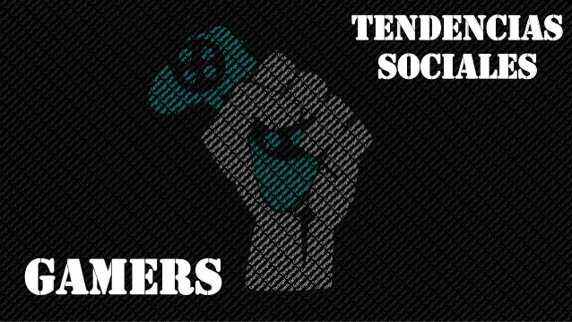 Tendencias Sociales Gamers