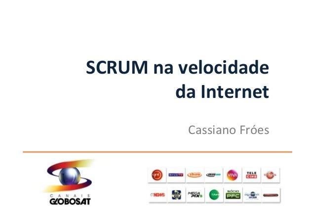 SCRUM na velocidade da Internet Cassiano Fróes