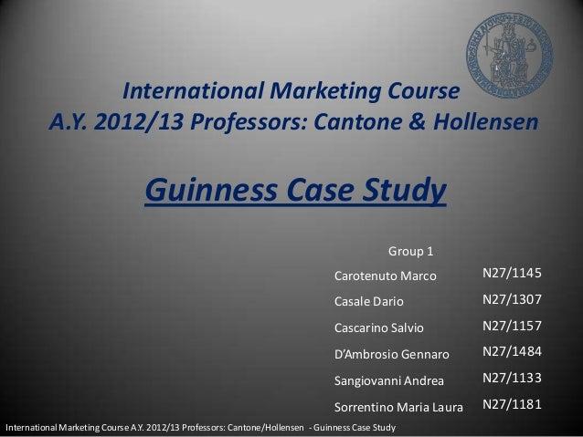 International Marketing CourseA.Y. 2012/13 Professors: Cantone & HollensenGuinness Case StudyGroup 1Carotenuto MarcoCasale...