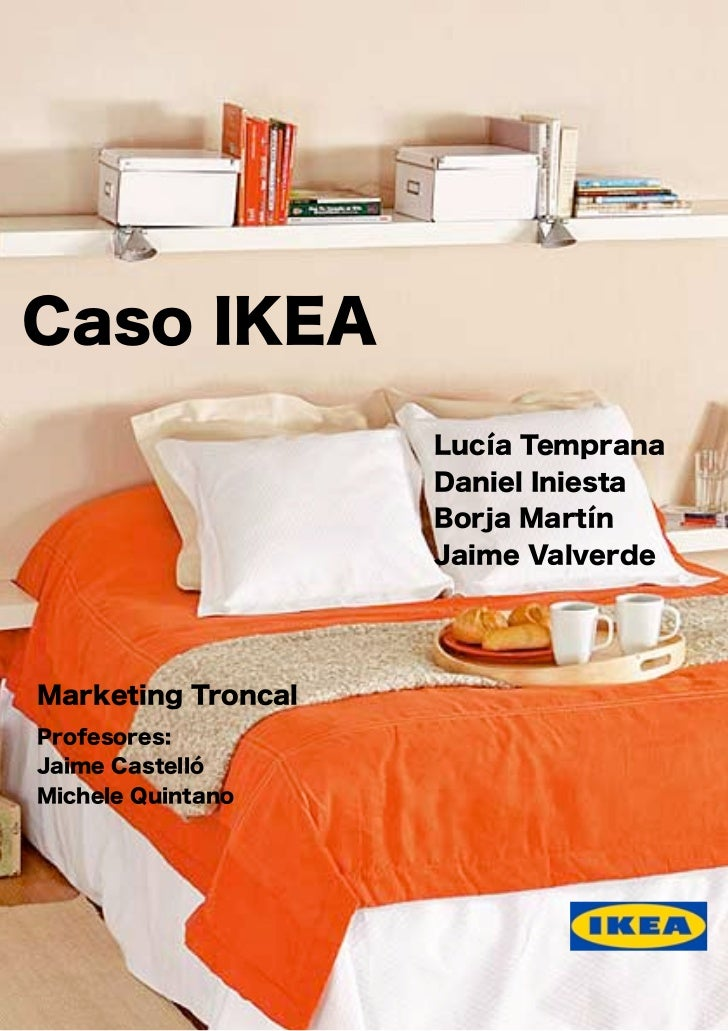 Caso IKEA © ESADE 2009 Caso IKEA Lucía Temprana Daniel Iniesta Borja Martín Jaime Valverde Marketing Troncal Profesores: J...