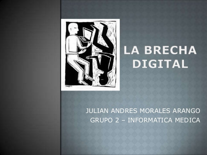 LA BRECHA DIGITAL<br />JULIAN ANDRES MORALES ARANGO<br />GRUPO 2 – INFORMATICA MEDICA<br />