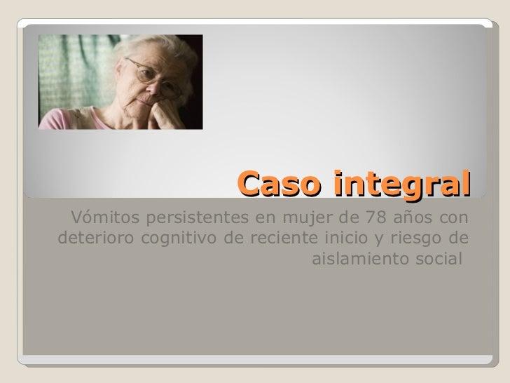 Caso integral Vómitos persistentes en mujer de 78 años con deterioro cognitivo de reciente inicio y riesgo de aislamiento ...