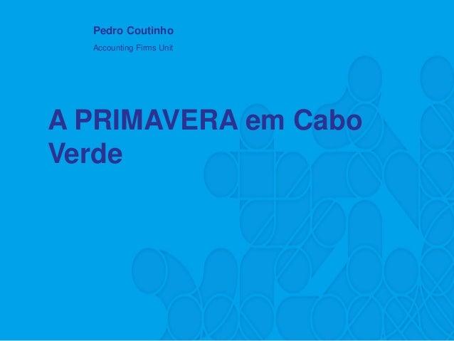 A PRIMAVERA em Cabo Verde  Pedro Coutinho  Accounting Firms Unit