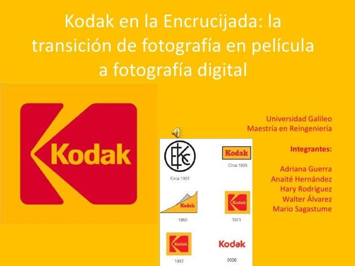 Kodak en la Encrucijada: la transición de fotografía en película a fotografía digital<br />Universidad Galileo <br />Maest...