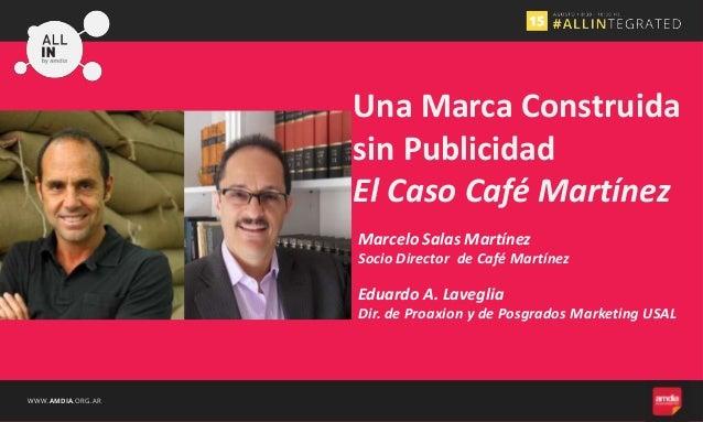 WWW.AMDIA.ORG.AR Marcelo Salas Martínez Una Marca Construida sin Publicidad El Caso Café Martínez Socio Director de Café M...