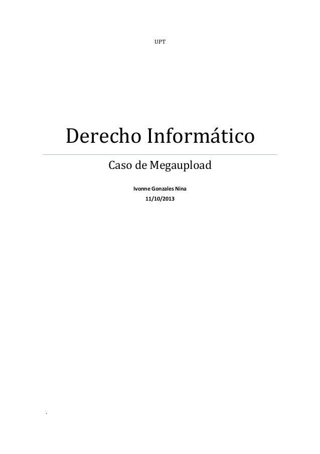 UPT Derecho Informático Caso de Megaupload Ivonne Gonzales Nina 11/10/2013 .