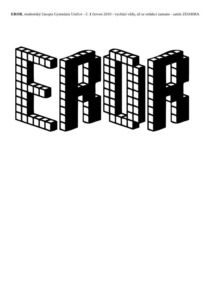 EROR, studentský časopis Gymnázia Uničov - č. 1 červen 2010 - vychází vždy, až se redakci zamane - zatím ZDARMA       ErOr