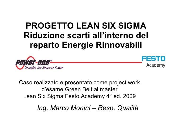 PROGETTO LEAN SIX SIGMA Riduzione scarti all'interno del reparto Energie Rinnovabili Ing. Marco Monini – Resp. Qualità Cas...