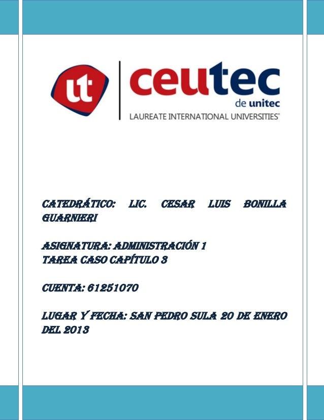 Catedrático:   Lic.   CESAR    LUIS   BONILLAGUARNIERIAsignatura: Administración 1Tarea caso capítulo 3Cuenta: 61251070Lug...