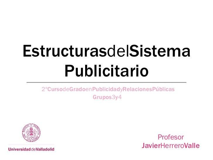 EstructurasdelSistema     Publicitario  2ºCursodeGradoenPublicidadyRelacionesPúblicas                  Grupos3y4          ...
