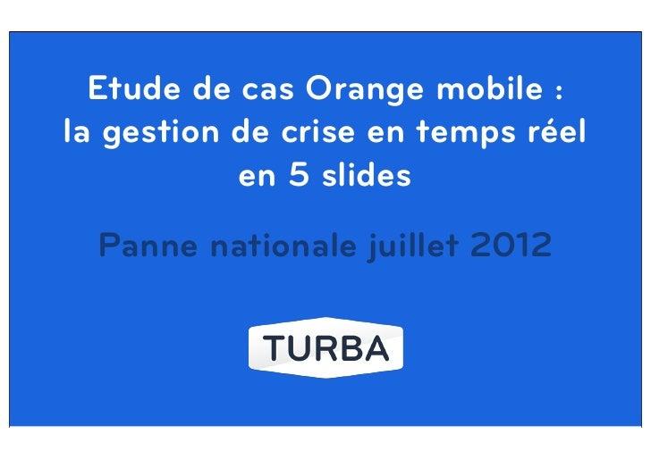 Etude de cas Orange mobile :la gestion de crise en temps réel           en 5 slides  Panne nationale juillet 2012