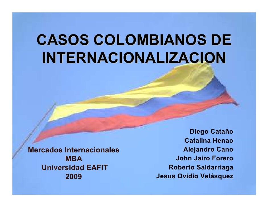 CASOS COLOMBIANOS DE    INTERNACIONALIZACION                                        Diego Cataño                          ...