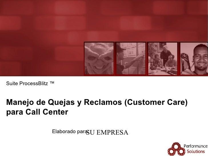 Manejo de Quejas y Reclamos (Customer Care) para Call Center Suite ProcessBlitz ™ SU EMPRESA
