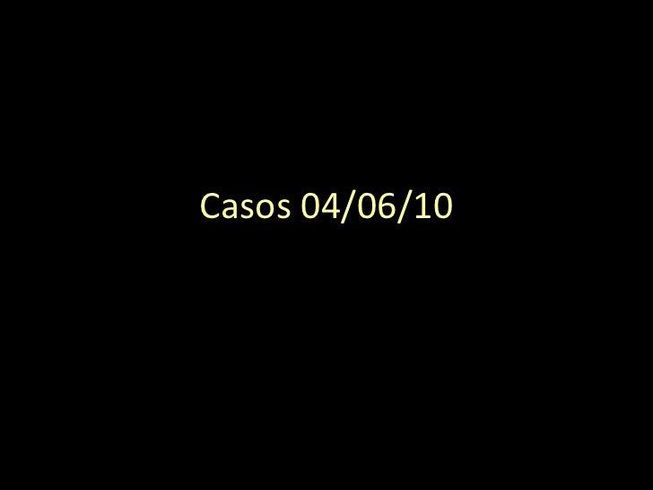 Casos 04/06/10<br />