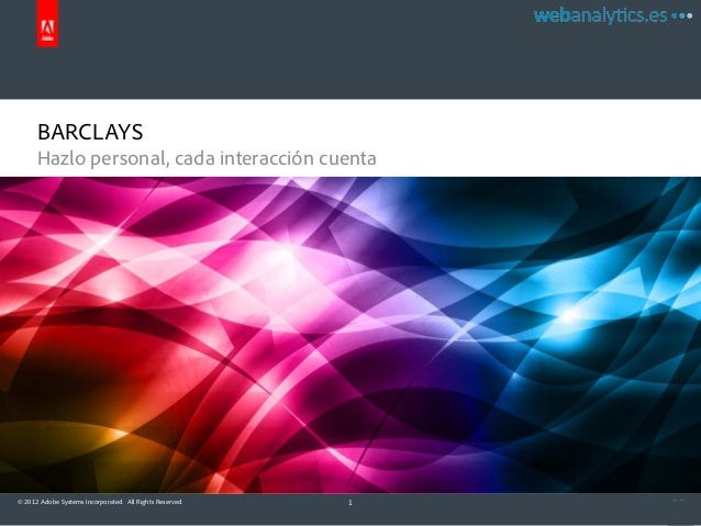 BARCLAYS      Hazlo personal, cada interacción cuenta© 2012 Adobe Systems Incorporated. All Rights Reserved.   1
