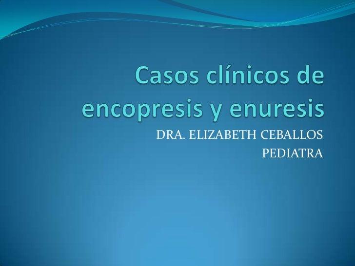 Casos clinicos de enuresis y encopresis