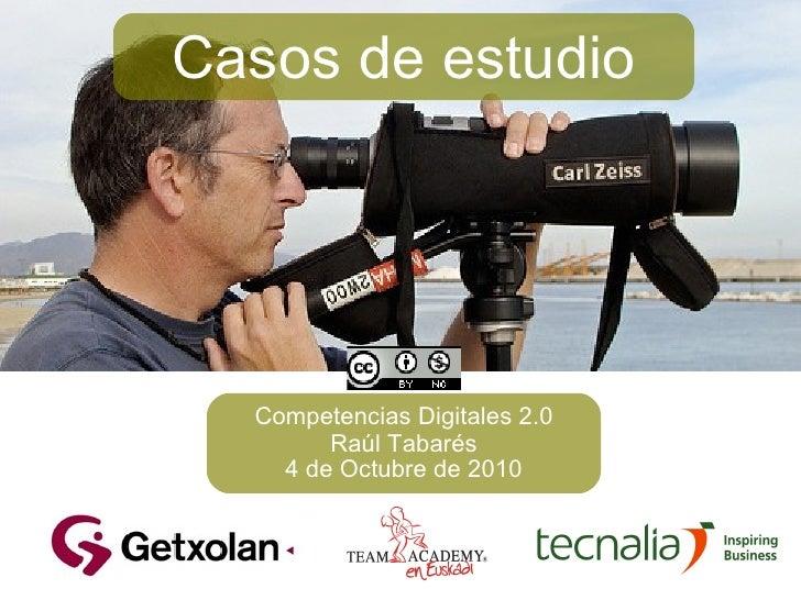 Casos de estudio Competencias Digitales 2.0 Raúl Tabarés 4 de Octubre de 2010