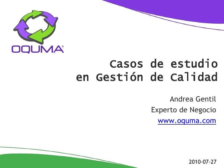 Casos de estudio en Gestión de Calidad                 Andrea Gentil            Experto de Negocio              www.oquma....