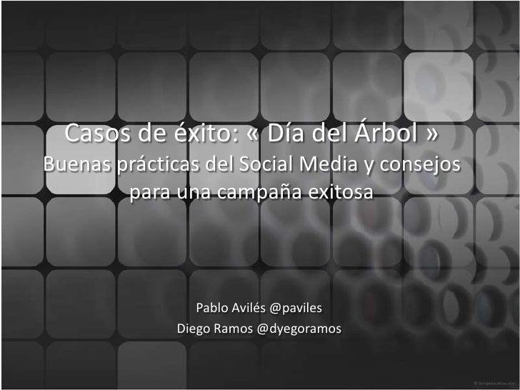 Casos de éxito: «DíadelÁrbol»Buenasprácticasdel Social Media y consejos para unacampañaexitosa<br />Pablo Avilés @pavile...