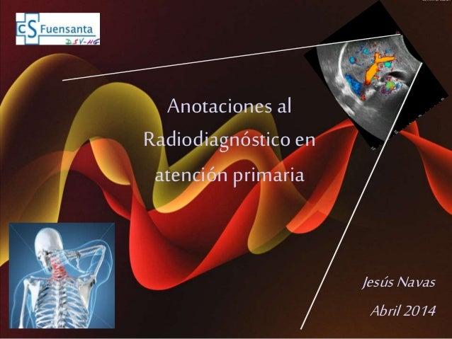 Anotacionesal Radiodiagnósticoen atenciónprimaria JesúsNavas Abril2014