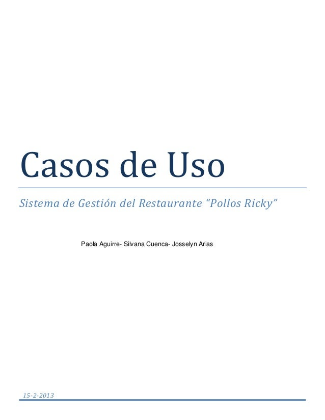 """Casos de Uso Sistema de Gestión del Restaurante """"Pollos Ricky"""" Paola Aguirre- Silvana Cuenca- Josselyn Arias 15-2-2013"""