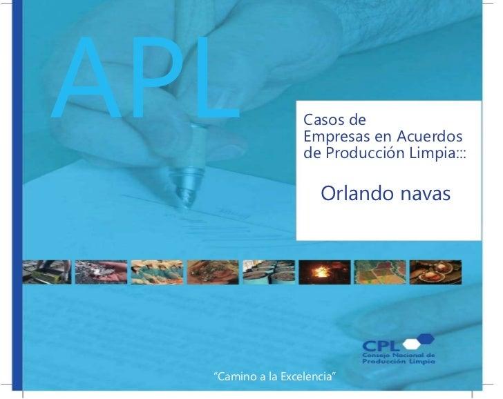 """APL<br />Casos de<br />Empresas en Acuerdos de ProducciónLimpia:::<br />   Orlando navas<br />""""Camino a la Excelencia""""<br />"""