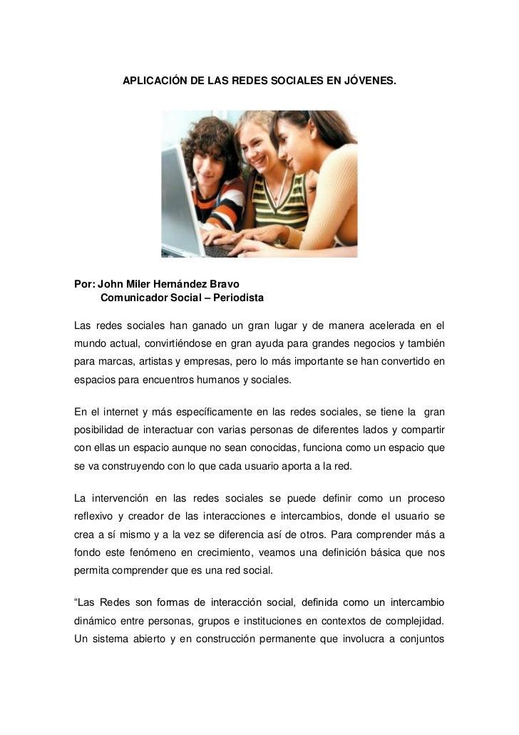 APLICACIÓN DE LAS REDES SOCIALES EN JÓVENES.Por: John Miler Hernández Bravo     Comunicador Social – PeriodistaLas redes s...