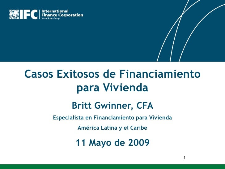 1<br />CasosExitosos de FinanciamientoparaVivienda<br />Britt Gwinner, CFA<br />Especialista en FinanciamientoparaVivienda...
