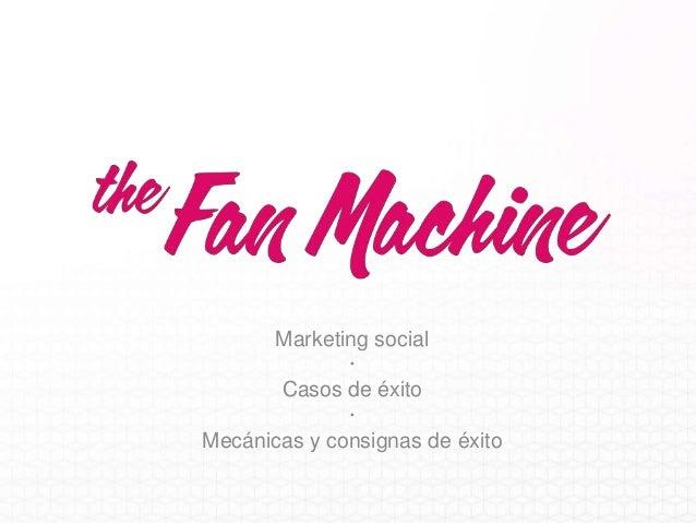 Marketing social              ·       Casos de éxito              ·Mecánicas y consignas de éxito