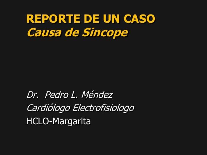 PACIENTE CON SINCOPE<br />Dr. Pedro L. Méndez<br />Cardiólogo - Electrofisiólogo<br />HCLO-Margarita<br />