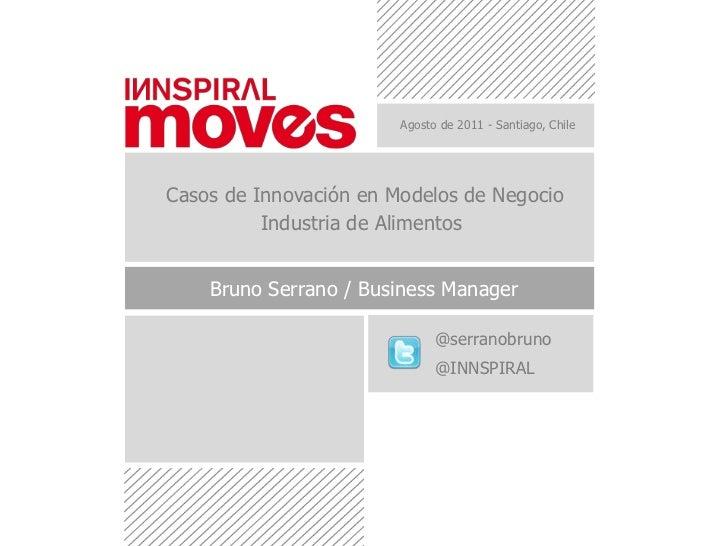 Agosto de 2011 - Santiago, Chile<br />Casos de Innovación en Modelos de Negocio<br />Industria de Alimentos<br />Bruno Ser...