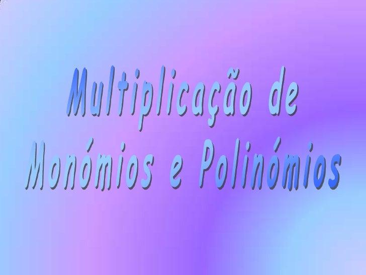 Multiplicação de<br />Monómios e Polinómios<br />