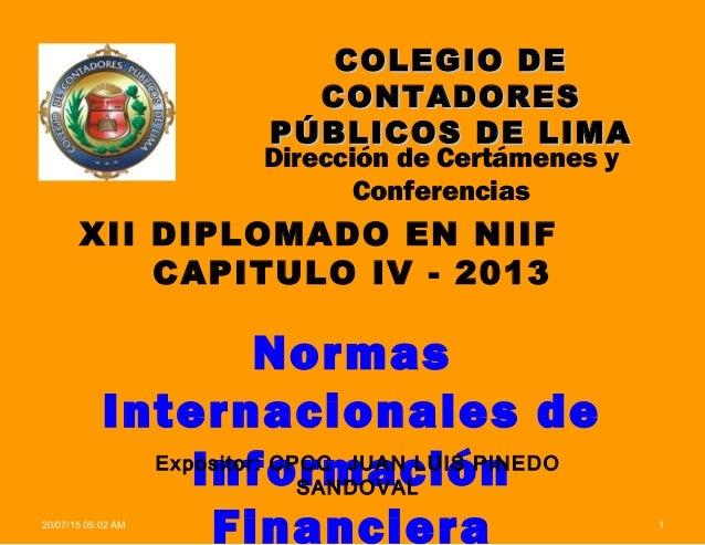 COLEGIO DECOLEGIO DE CONTADORESCONTADORES PÚBLICOS DE LIMAPÚBLICOS DE LIMA XII DIPLOMADO EN NIIF CAPITULO IV - 2013 Normas...