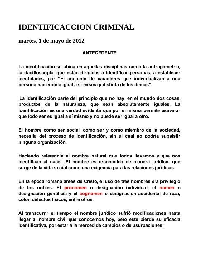IDENTIFICACCION CRIMINAL martes, 1 de mayo de 2012 ANTECEDENTE La identificación se ubica en aquellas disciplinas como la ...
