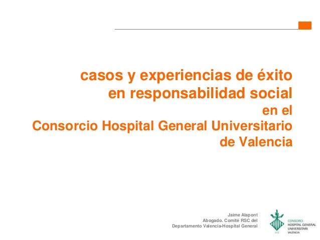 casos y experiencias de éxito          en responsabilidad social                                   en elConsorcio Hospital...