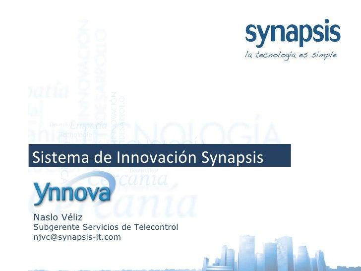 Sistema de Innovación Synapsis Naslo Véliz Subgerente Servicios de Telecontrol [email_address]