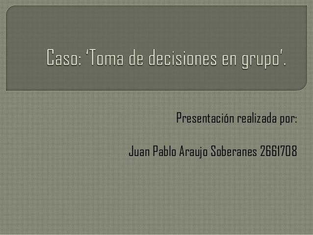 Presentación realizada por:Juan Pablo Araujo Soberanes 2661708